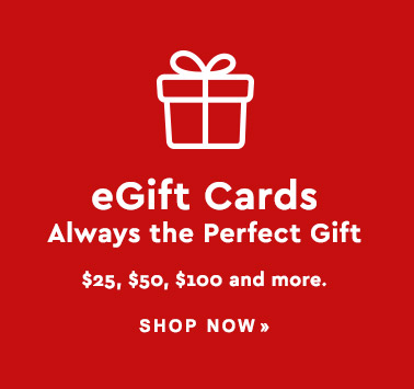 eGift Cards: Always the Perfect Gift - Shop Now