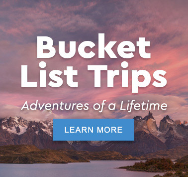 Bucket List Trips: Adventures of a Lifetime - Learn More