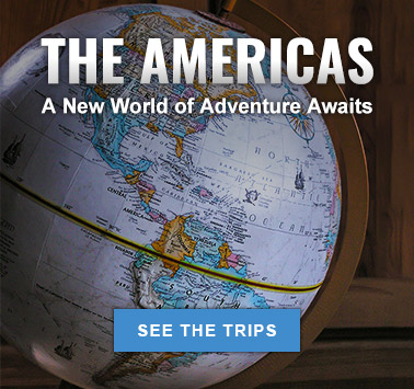 The Americas - A New World of Adventure Awaits - See the Trips